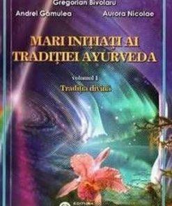 Mari initiati ai traditiei Ayurveda - vol. 1